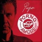 Porno contro amore - CD Audio di Pupo