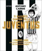Ti racconto i campioni della Juventus. I fuoriclasse che hanno fatto la storia del club bianconero. Ediz. a colori. Copia autografata