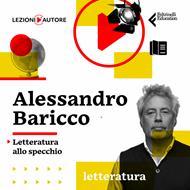 Lezioni d'autore. Letteratura allo specchio con Alessandro Baricco