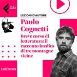 Breve corso di letteratura con Paolo Cognetti. Il racconto inedito di tre montagne vicine