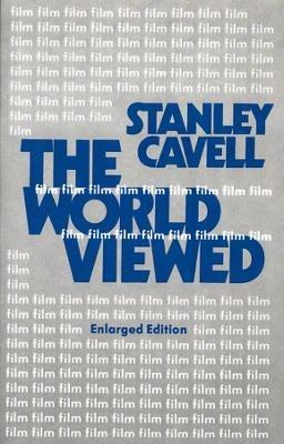The World Viewed: Reflections on the Ontology of Film, Enlarged Edition - Stanley Cavell - cover