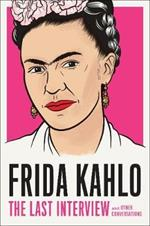 Frida Kahlo: The Last Interview