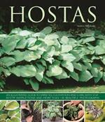 Hostas: an Illustrated Guide to Varieties, Cultivation and Care, with Step-by-step Instructions and More Than 130 Beautiful Photographs