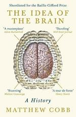 The Idea of the Brain: A History: SHORTLISTED FOR THE BAILLIE GIFFORD PRIZE 2020