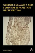 Gender, Sexuality and Feminism in Pakistani Urdu Writing