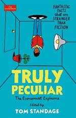 Truly Peculiar: Fantastic Facts That Are Stranger Than Fiction