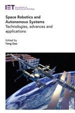 Space Robotics and Autonomous Systems: Technologies, advances and applications