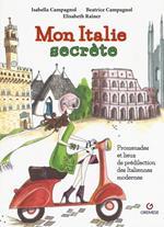 Mon Italie secrète. Promenades et lieux de prédilection des italiennes modernes