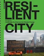 Resilient City: Landscape Architecture for Climate Change