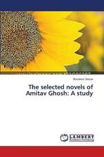 The selected novels of Amitav Ghosh: A study