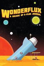 Wonderflux: A Decade of e-flux Journal