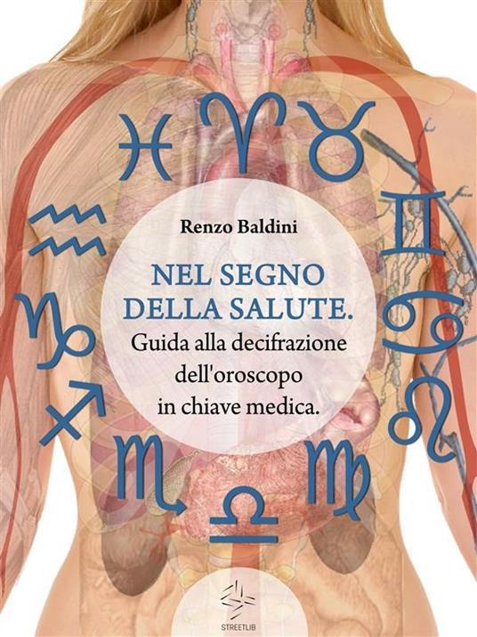 Nel segno della salute. Guida alla decifrazione dell'oroscopo in chiave medica - Renzo Baldini - ebook