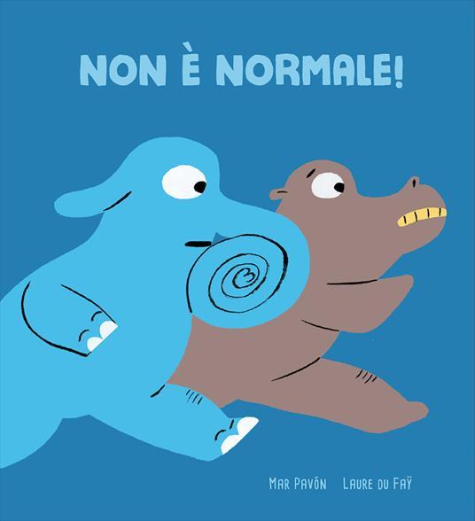 Non è normale! Ediz. a colori - Mar Pavón,Laure Du Faÿ - copertina