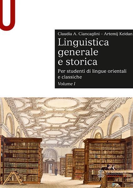 Linguistica generale e storica. Per studenti di lingue orientali e classiche. Vol. 1 - Claudia Ciancaglini,Artemij Keidan - copertina