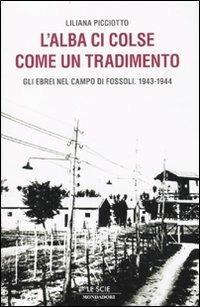 L' alba ci colse come un tradimento. Gli ebrei nel campo di Fossoli. 1943-1944 - Liliana Picciotto - copertina
