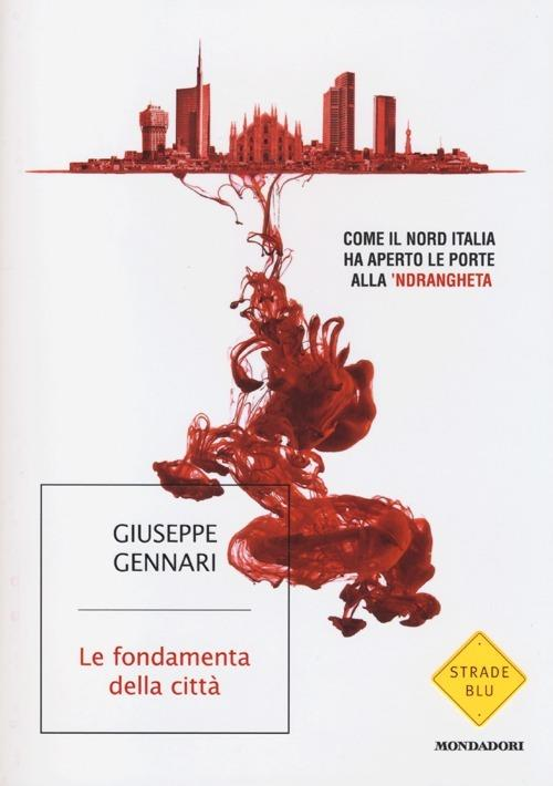 Le fondamenta della città. Come il Nord Italia ha aperto le porte alla 'ndrangheta - Giuseppe Gennari - copertina