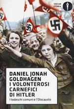I volonterosi carnefici di Hitler. I tedeschi comuni e l'Olocausto