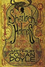 Tutti i romanzi e tutti i racconti di Sherlock Holmes