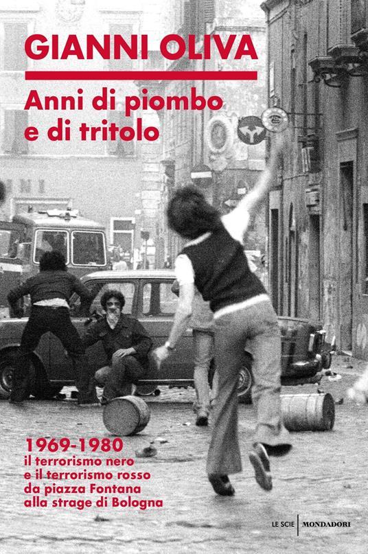 Anni di piombo e di tritolo. 1969-1980. Il terrorismo nero e il terrorismo rosso da piazza Fontana alla strage di Bologna - Gianni Oliva - copertina