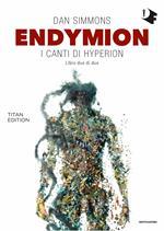 Endymion. I canti di Hyperion. Titan edition. Vol. 2