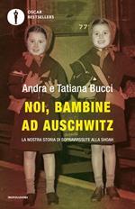 Noi, bambine ad Auschwitz. La nostra storia di sopravvissute alla Shoah