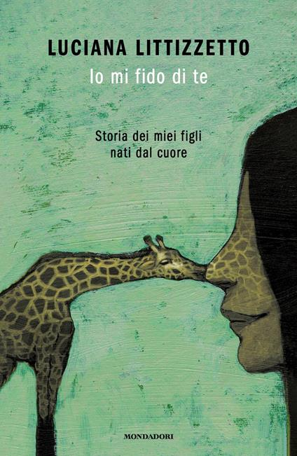 Io mi fido di te. Storia dei miei figli nati dal cuore - Luciana Littizzetto - copertina