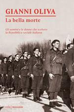 La bella morte. Gli uomini e le donne che scelsero la Repubblica Sociale Italiana