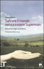 Salvare il mondo senza essere Superman. Gesti di ecologia quotidiana