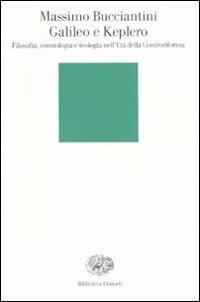 Galileo e Keplero. Filosofia, cosmologia e teologia nell'Età della Controriforma - Massimo Bucciantini - copertina