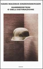Hammerstein o dell'ostinazione. Una storia tedesca