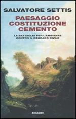 Paesaggio Costituzione cemento. La battaglia per l'ambiente contro il degrado civile