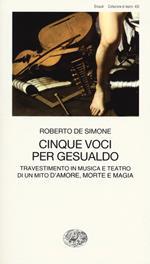 Cinque voci per Gesualdo. Travestimento in musica e teatro di un mito d'amore, morte e magia