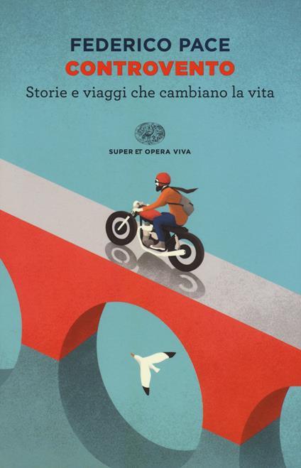 Controvento. Storie e viaggi che cambiano la vita - Federico Pace - copertina