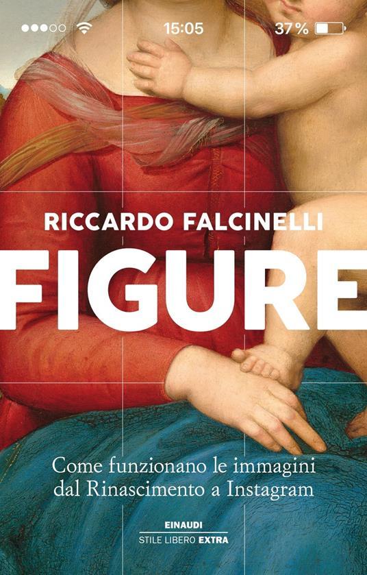 Figure. Come funzionano le immagini dal Rinascimento a Instagram. Ediz. illustrata - Riccardo Falcinelli - copertina