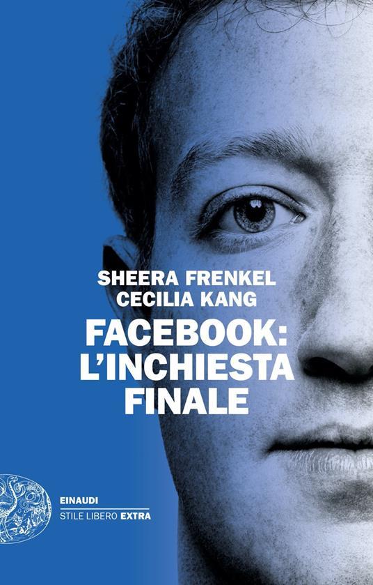 Facebook. L'inchiesta finale - Sheera Frenkel,Cecilia Kang - copertina