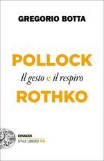Il gesto e il respiro. Pollock vs Rothko