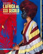 L' Africa del XXI secolo. Fotografie da un continente. Ediz. illustrata