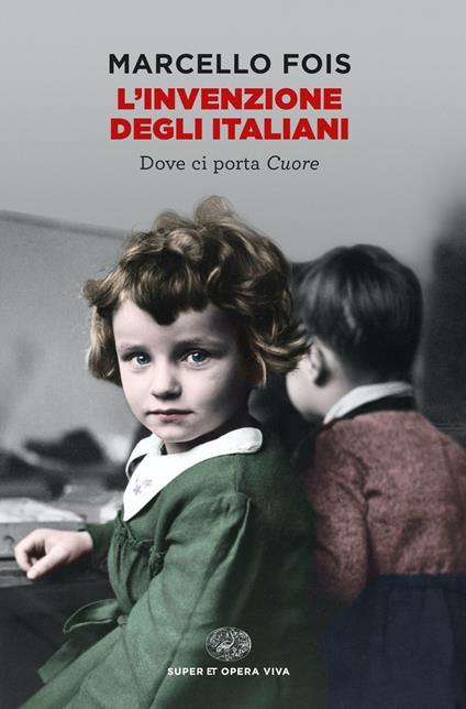L' invenzione degli italiani. Dove ci porta Cuore - Marcello Fois - copertina