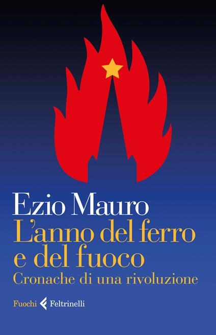 L' anno del ferro e del fuoco. Cronache di una rivoluzione - Ezio Mauro - copertina