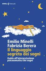 Il linguaggio segreto dei sogni. Guida all'interpretazione psicosomatica dei sogni