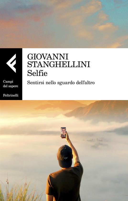 Selfie. Sentirsi nello sguardo dell'altro - Giovanni Stanghellini - copertina
