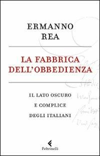 La fabbrica dell'obbedienza. Il lato oscuro e complice degli italiani - Ermanno Rea - copertina
