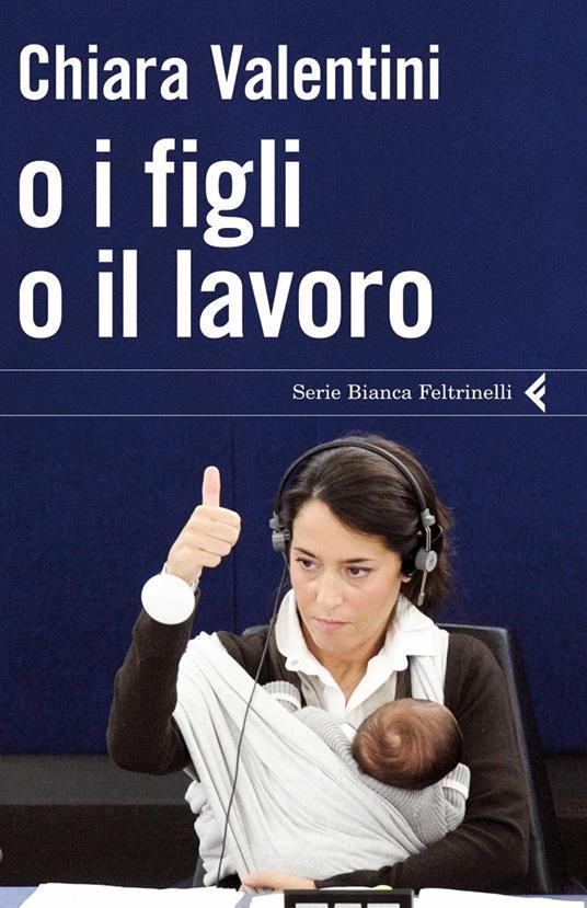 O i figli o il lavoro - Chiara Valentini - copertina