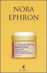 Il collo mi fa impazzire. Tormenti e beatitudini dell'essere donna - Nora Ephron - copertina