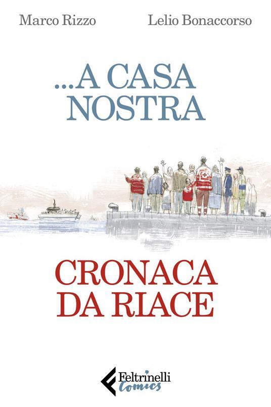 ...A casa nostra. Cronaca di Riace - Marco Rizzo,Lelio Bonaccorso - copertina