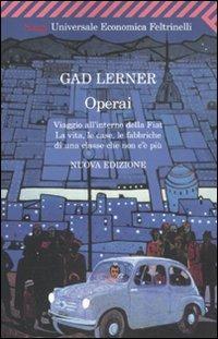 Operai. Viaggio all'interno della Fiat. La vita, le case, le fabbriche di una classe che non c'è più - Gad Lerner - copertina