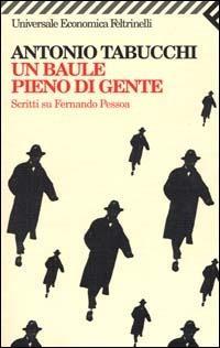 Un baule pieno di gente. Scritti su Fernando Pessoa - Antonio Tabucchi - copertina