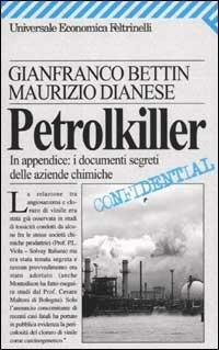 Petrolkiller. In appendice: i documenti segreti delle aziende chimiche - Gianfranco Bettin,Maurizio Dianese - copertina
