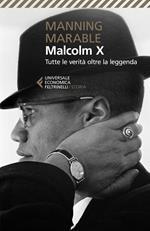 Malcolm X. Tutte le verità oltre la leggenda. La biografia «definitiva» del grande leader nero