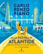 Alla ricerca di Atlantide. Viaggio nell'architettura per ragazzi sognatori. Ediz. a colori